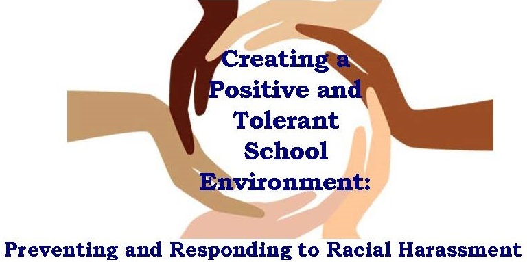 Creating a Positive and Tolerant School Environment: Preventing and Responding to Racial Harassment